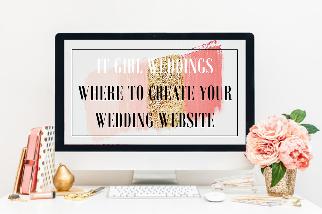 Where to create a wedding website, IT GIRL WEDDINGS top 6 sites for creating a website for your wedding