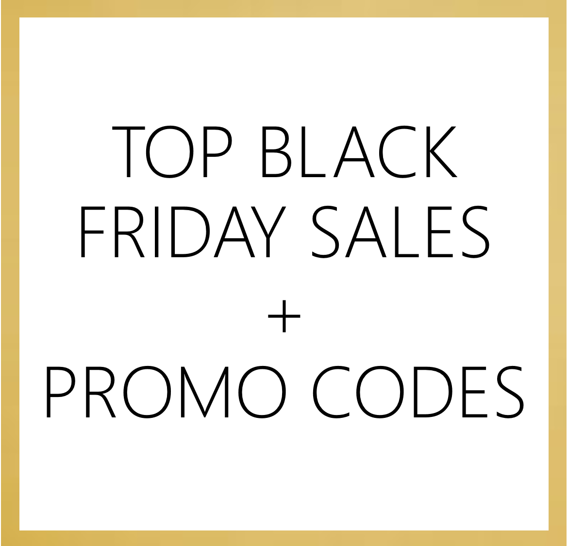 top black friday sales + promo codes, black friday, black friday deals, black friday style picks